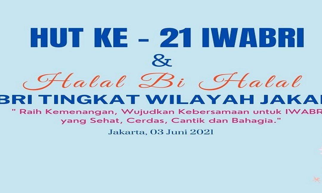 "Peringatan Hari Ulang Tahun ke – 21 dan Halal Bihalal IWABRI Tingkat Wilayah Jakarta 1, dengan Tema ""Raih Kemenangan Wujudkan Kebersamaan untuk IWABRI yang Sehat Cerdas, Cantik dan Bahagia""."
